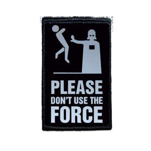 "Naszywka PLEASE DON""T USE THE FORCE"