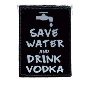Naszywka SAVE WATER AND DRINK VODKA